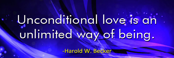 Unconditional love is an unlimited way of being. - Harold W. Becker