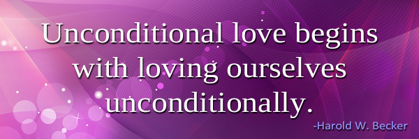 Unconditional love begins with loving ourselves unconditionally. - Harold W. Becker